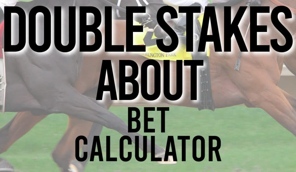 Double Stakes About Bet Calculator