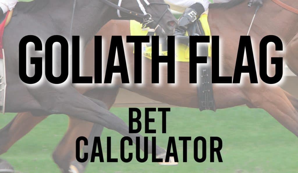 Goliath Flag Bet Calculator