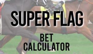 Super Flag Bet Calculator